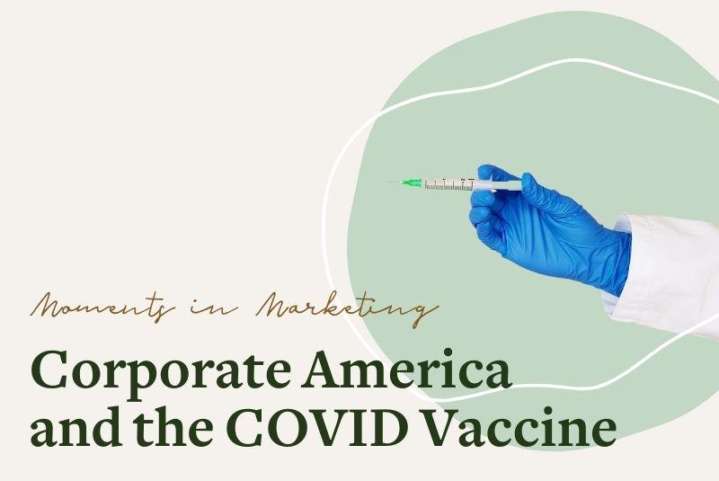 Moments in Marketing: Corporate America and the COVID Vaccine